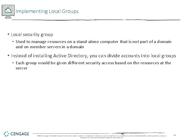 Implementing Local Groups • Local security group • Used to manage resources on a