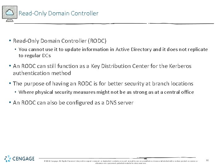 Read-Only Domain Controller • Read-Only Domain Controller (RODC) • You cannot use it to