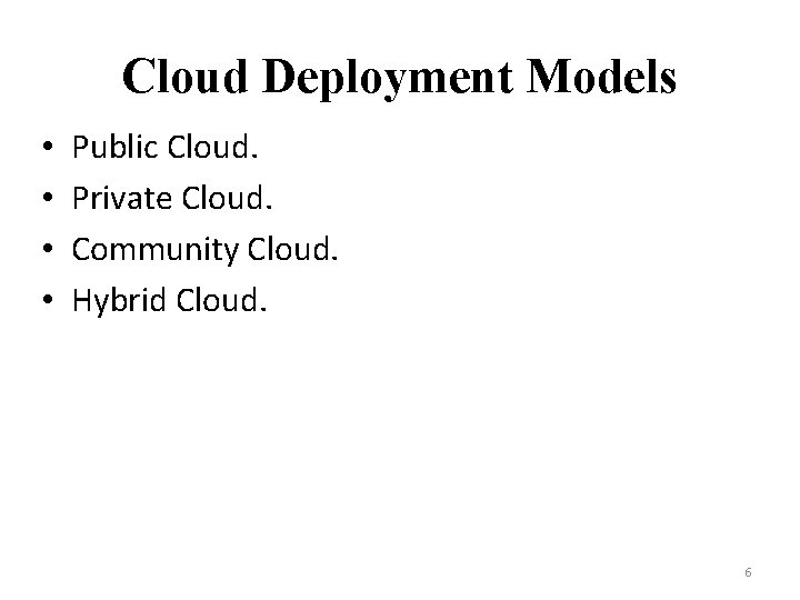 Cloud Deployment Models • • Public Cloud. Private Cloud. Community Cloud. Hybrid Cloud. 6
