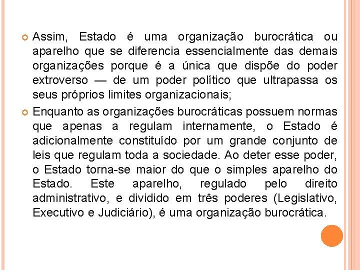 Assim, Estado é uma organização burocrática ou aparelho que se diferencia essencialmente das demais