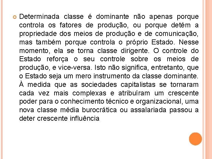 Determinada classe é dominante não apenas porque controla os fatores de produção, ou