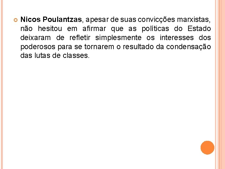 Nicos Poulantzas, apesar de suas convicções marxistas, não hesitou em afirmar que as