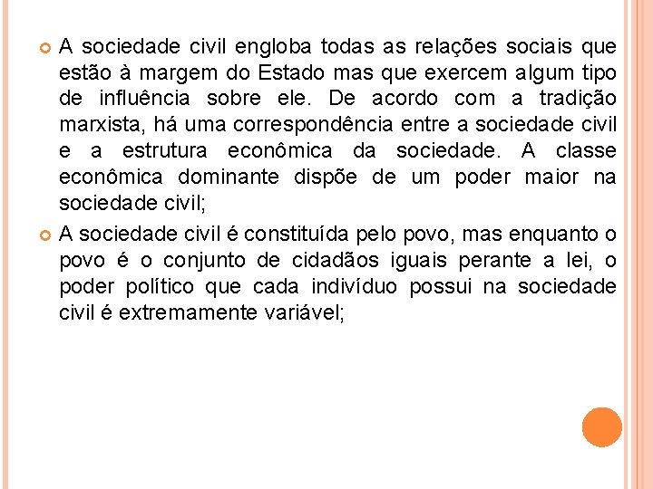 A sociedade civil engloba todas as relações sociais que estão à margem do Estado