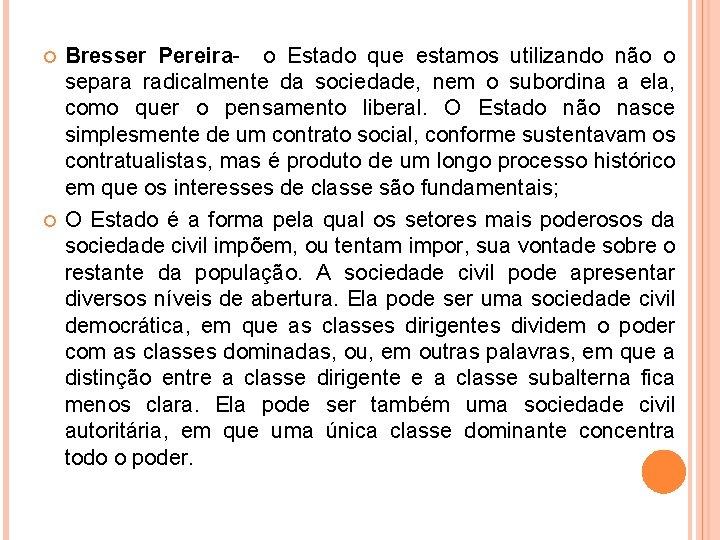 Bresser Pereira- o Estado que estamos utilizando não o separa radicalmente da sociedade,