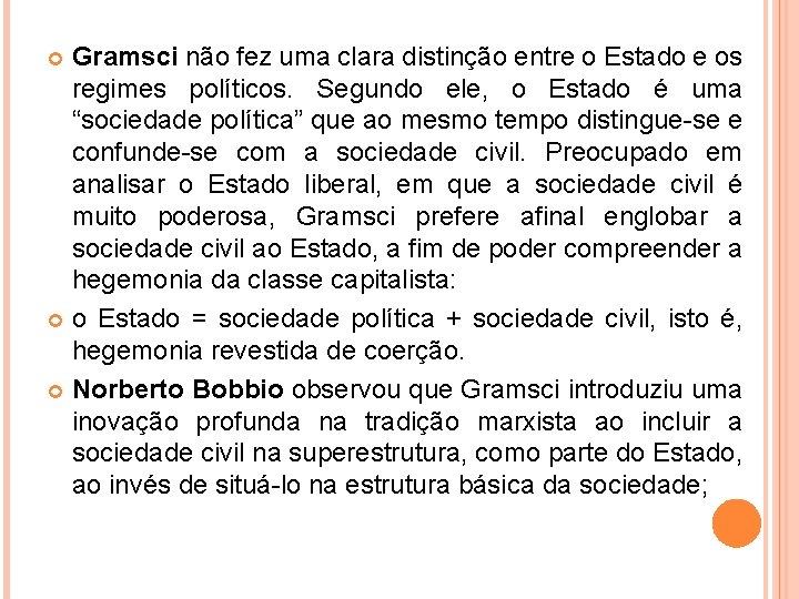 Gramsci não fez uma clara distinção entre o Estado e os regimes políticos. Segundo