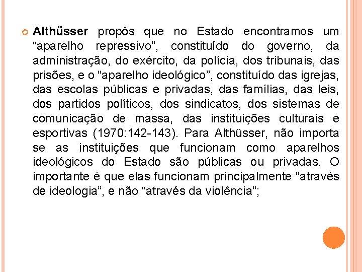 """Althüsser propôs que no Estado encontramos um """"aparelho repressivo"""", constituído do governo, da"""