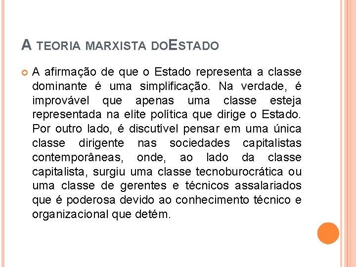 A TEORIA MARXISTA DOESTADO A afirmação de que o Estado representa a classe dominante