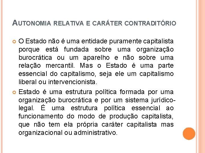 AUTONOMIA RELATIVA E CARÁTER CONTRADITÓRIO O Estado não é uma entidade puramente capitalista porque
