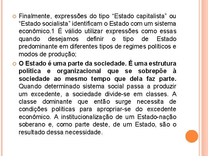 """Finalmente, expressões do tipo """"Estado capitalista"""" ou """"Estado socialista"""" identificam o Estado com"""