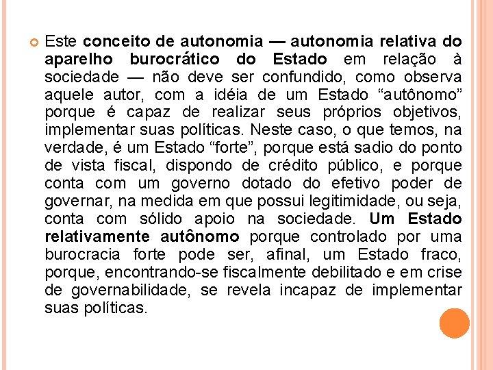 Este conceito de autonomia — autonomia relativa do aparelho burocrático do Estado em