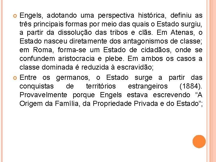 Engels, adotando uma perspectiva histórica, definiu as três principais formas por meio das quais