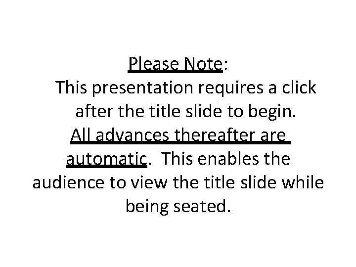 Please Note: This presentation requires a click after the title slide to begin. All