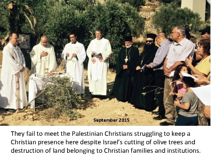 September 2015 They fail to meet the Palestinian Christians struggling to keep a Christian