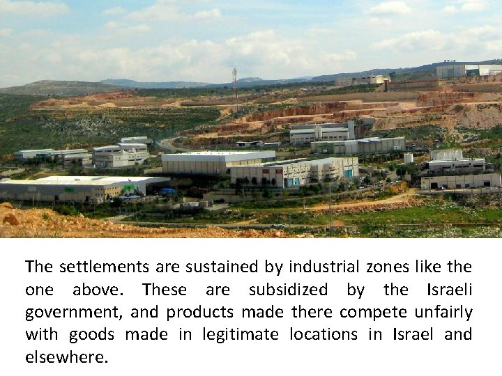 The settlements are sustained by industrial zones like the one above. These are subsidized