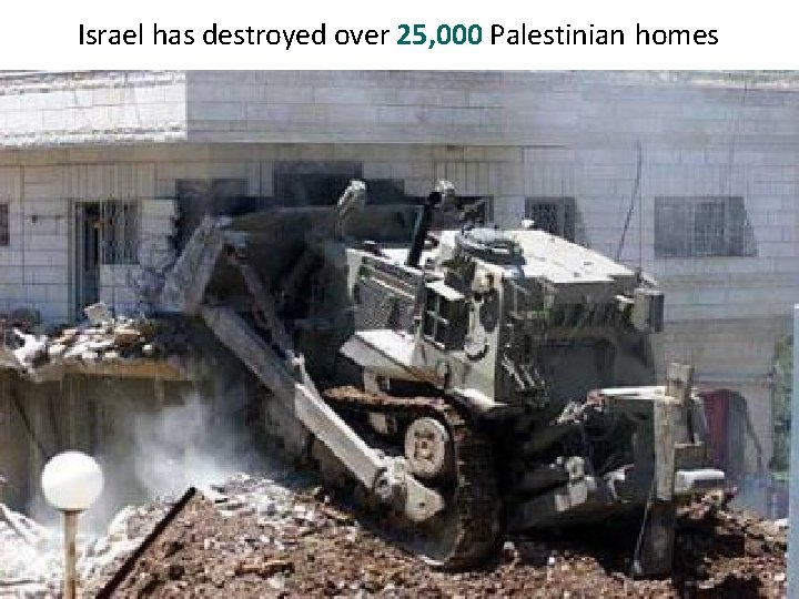 Israel has destroyed over 25, 000 Palestinian homes