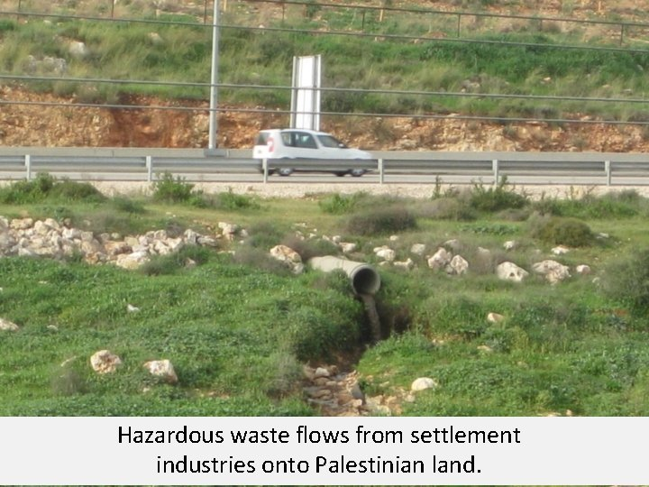 Hazardous waste flows from settlement industries onto Palestinian land.