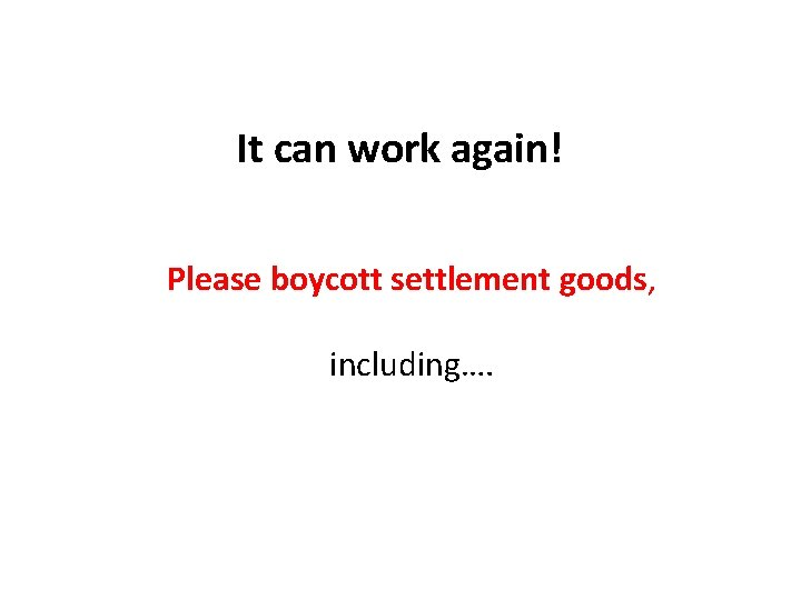 It can work again! Please boycott settlement goods, including….