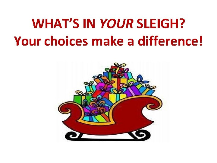 WHAT'S IN YOUR SLEIGH? Your choices make a difference!