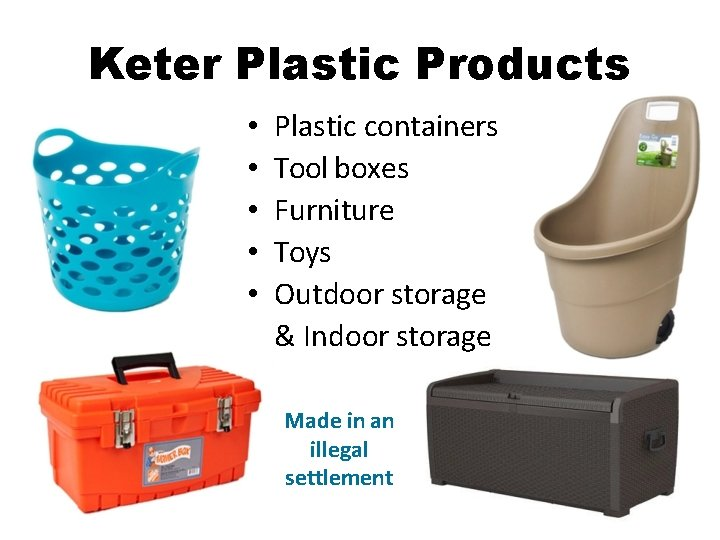 Keter Plastic Products • • • Plastic containers Tool boxes Furniture Toys Outdoor storage