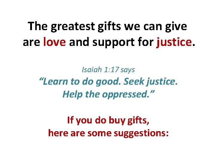The greatest gifts we can give are love and support for justice. Isaiah 1: