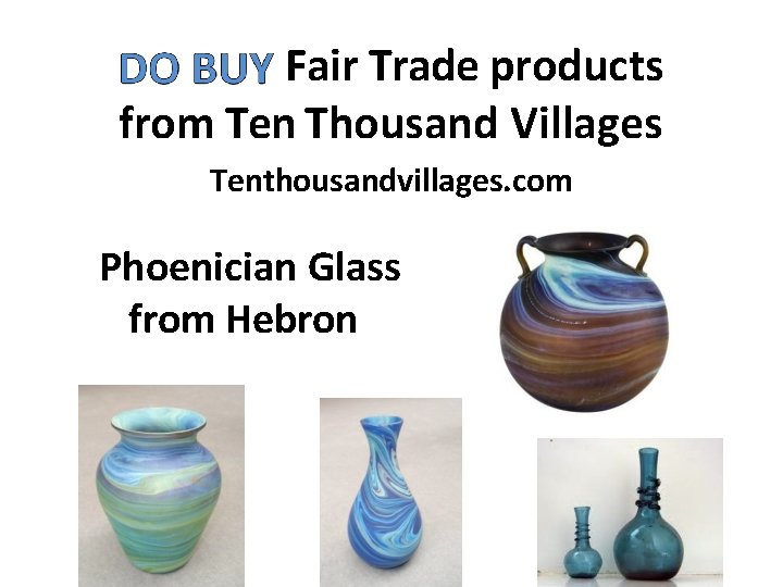 Fair Trade products from Ten Thousand Villages Tenthousandvillages. com Phoenician Glass from Hebron