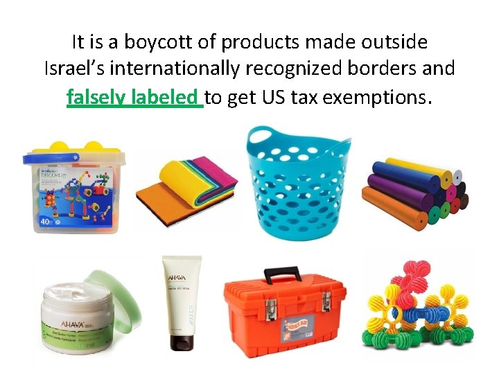 It is a boycott of products made outside Israel's internationally recognized borders and falsely