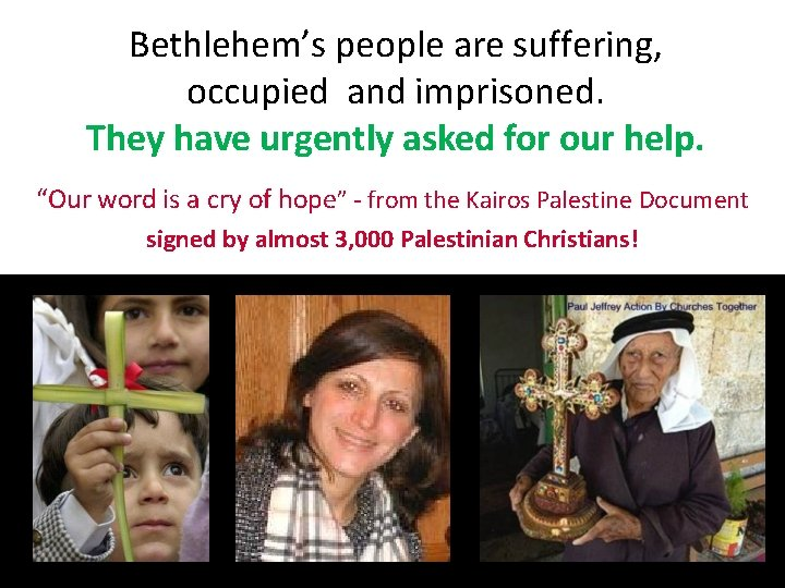 Bethlehem's people are suffering, occupied and imprisoned. They have urgently asked for our help.