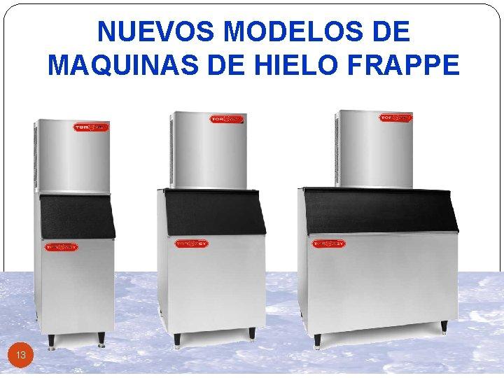 NUEVOS MODELOS DE MAQUINAS DE HIELO FRAPPE 13