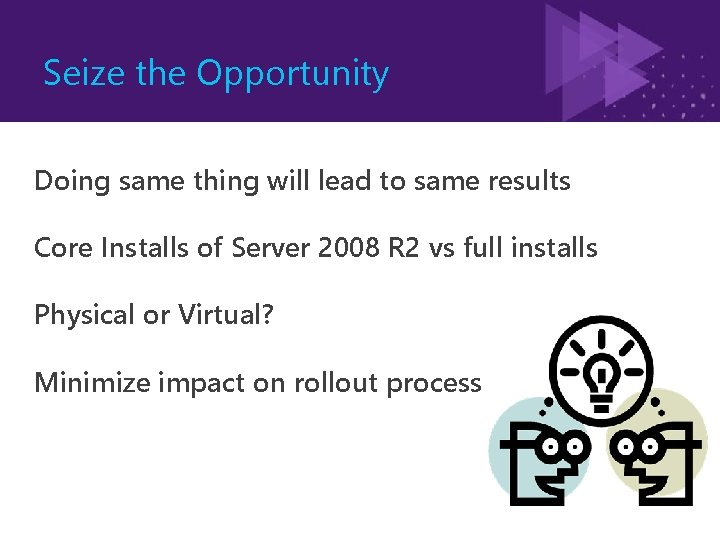 Seize the Opportunity Doing same thing will lead to same results Core Installs of