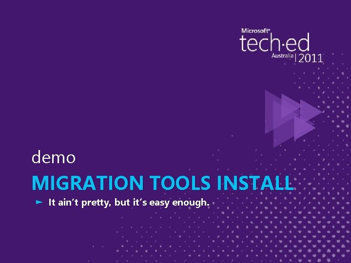 demo MIGRATION TOOLS INSTALL ► It ain't pretty, but it's easy enough.