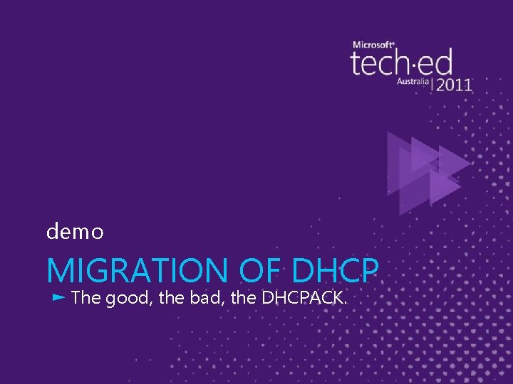 demo MIGRATION OF DHCP ► The good, the bad, the DHCPACK.