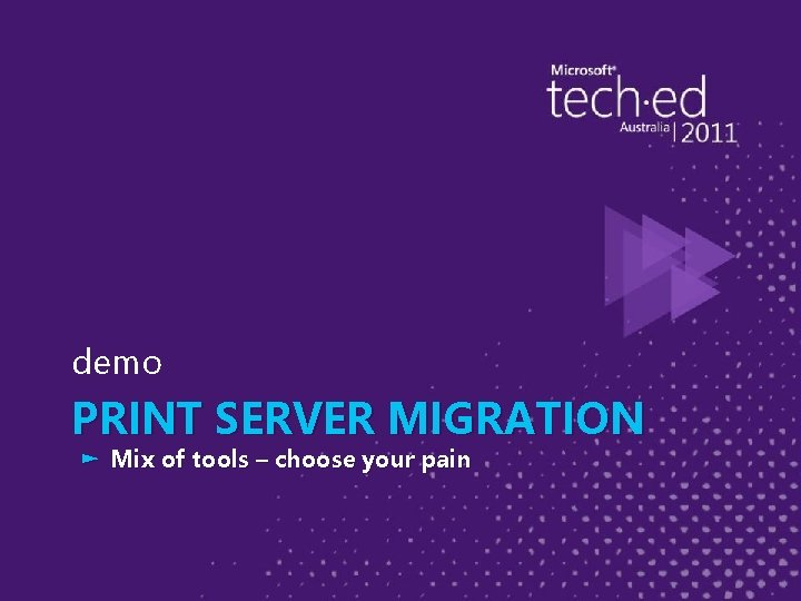 demo PRINT SERVER MIGRATION ► Mix of tools – choose your pain