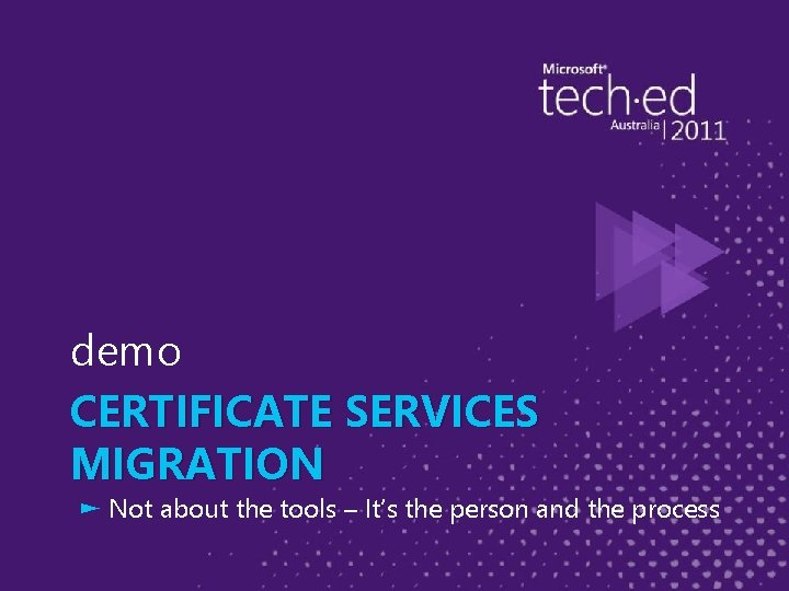 demo CERTIFICATE SERVICES MIGRATION ► Not about the tools – It's the person and