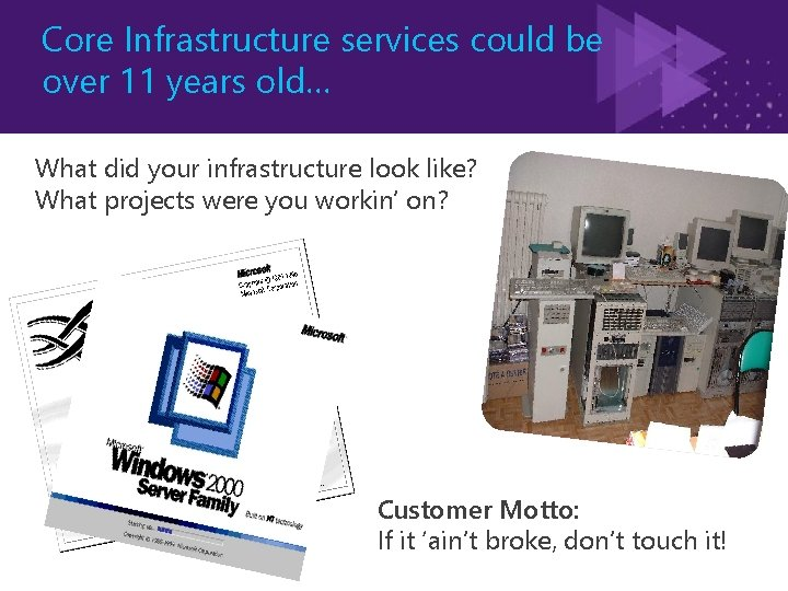Core Infrastructure services could be over 11 years old… What did your infrastructure look