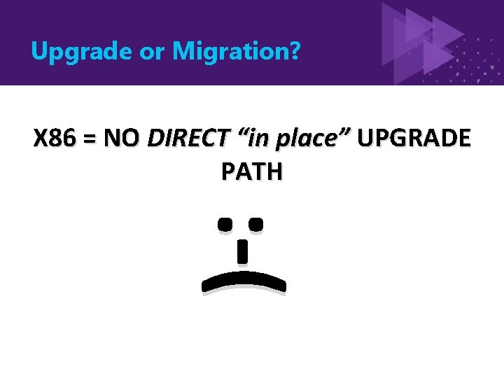 """Upgrade or Migration? X 86 = NO DIRECT """"in place"""" UPGRADE PATH : -("""