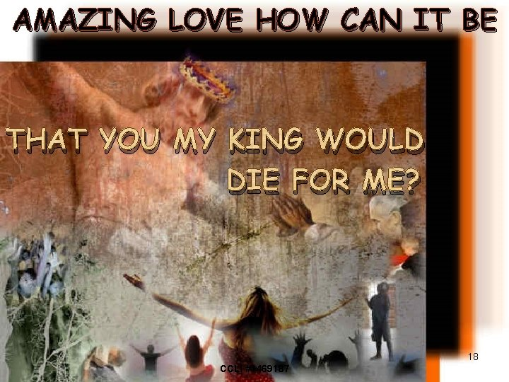 AMAZING LOVE HOW CAN IT BE THAT YOU MY KING WOULD DIE FOR ME?