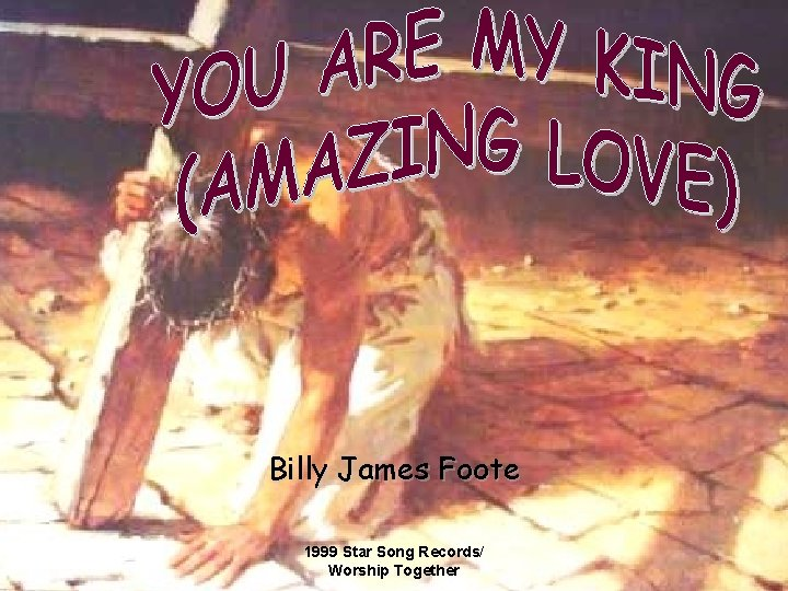 Billy James Foote 1999 Star Song Records/ Worship Together