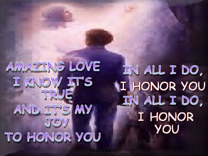 AMAZING LOVE I KNOW IT'S TRUE AND IT'S MY JOY TO HONOR YOU CCLI
