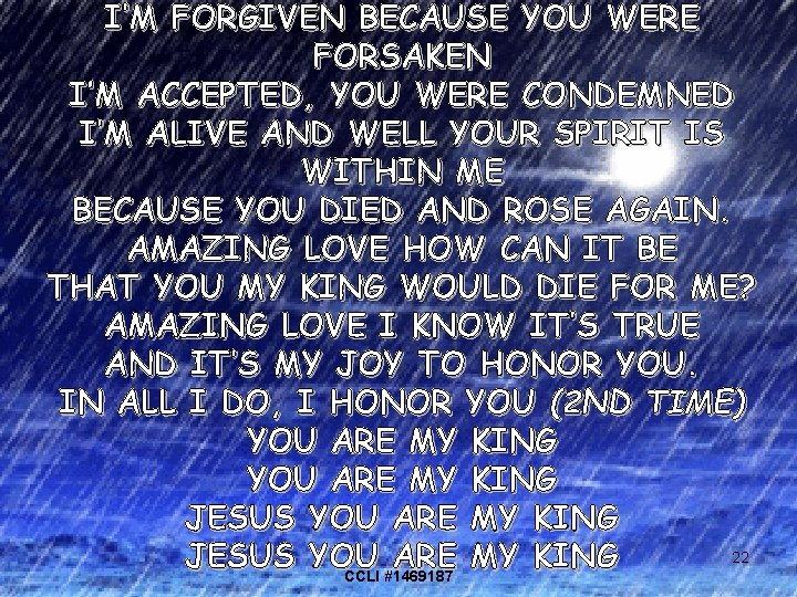 I'M FORGIVEN BECAUSE YOU WERE FORSAKEN I'M ACCEPTED, YOU WERE CONDEMNED I'M ALIVE AND