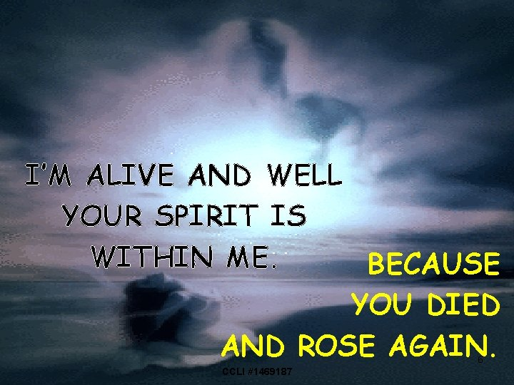 I'M ALIVE AND WELL YOUR SPIRIT IS WITHIN ME. BECAUSE YOU DIED AND ROSE