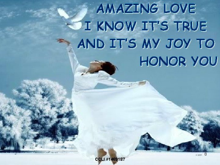 AMAZING LOVE I KNOW IT'S TRUE AND IT'S MY JOY TO HONOR YOU 8