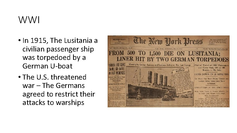 WWI • In 1915, The Lusitania a civilian passenger ship was torpedoed by a