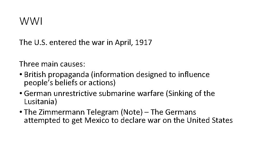 WWI The U. S. entered the war in April, 1917 Three main causes: •