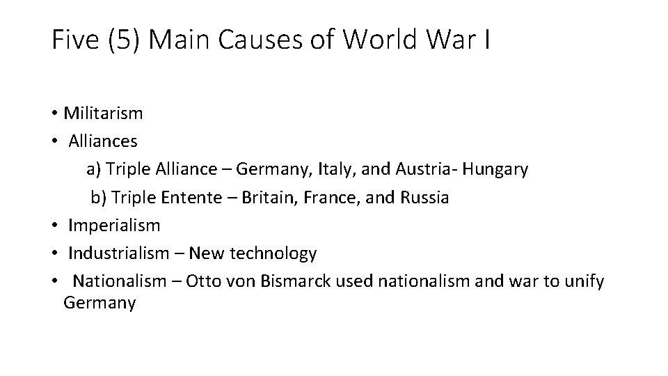 Five (5) Main Causes of World War I • Militarism • Alliances a) Triple