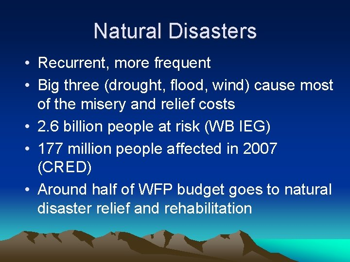 Natural Disasters • Recurrent, more frequent • Big three (drought, flood, wind) cause most