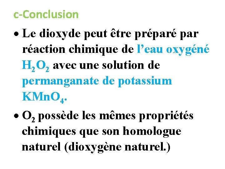c-Conclusion Le dioxyde peut être préparé par réaction chimique de l'eau oxygéné H 2
