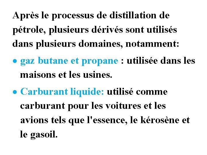 Après le processus de distillation de pétrole, plusieurs dérivés sont utilisés dans plusieurs domaines,