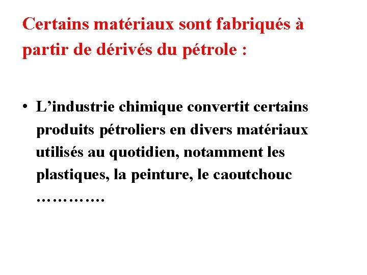 Certains matériaux sont fabriqués à partir de dérivés du pétrole : • L'industrie chimique