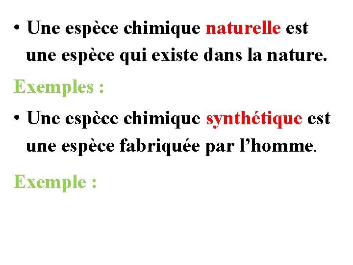 • Une espèce chimique naturelle est une espèce qui existe dans la nature.