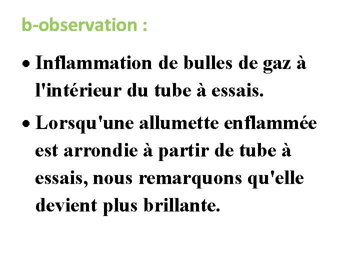 b-observation : Inflammation de bulles de gaz à l'intérieur du tube à essais. Lorsqu'une